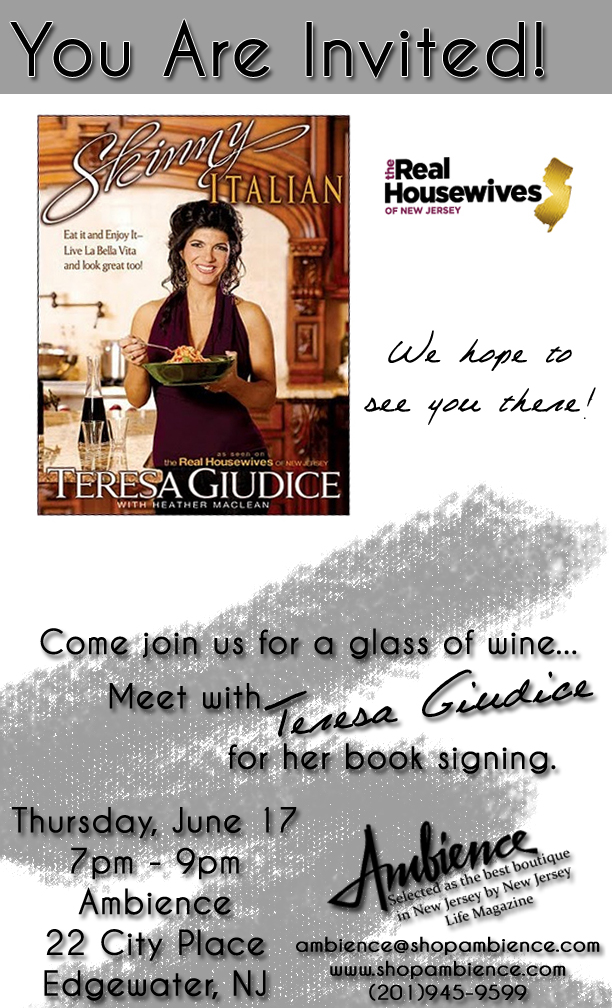 Save the date! Teresa Giudice, of Real Housewives of New Jersey, will be at Ambience June 17th between 7 PM and 9 PM.