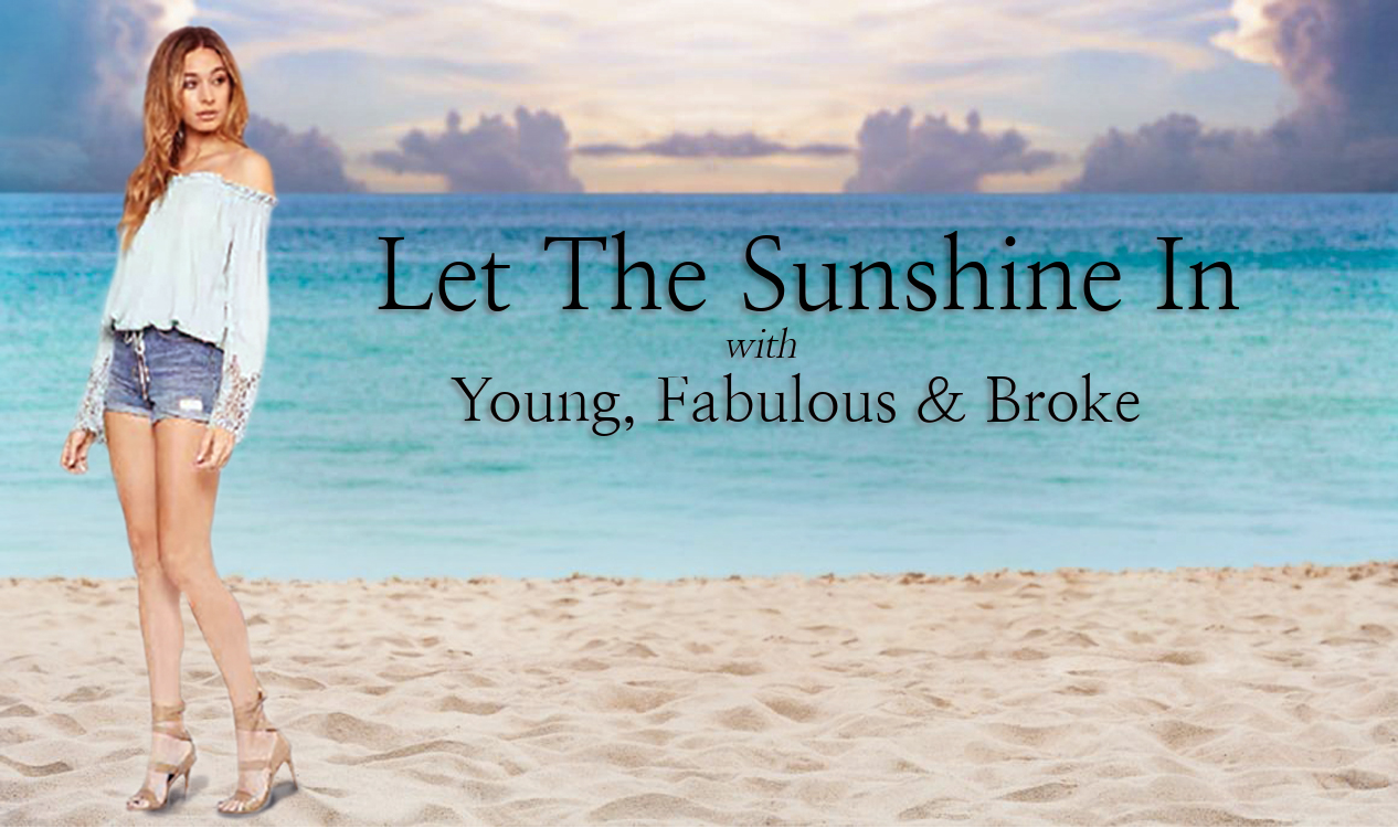 Let the sunshine in with Young, Fabulous and Broke!